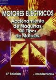 MOTORES ELECTRICOS: ACCIONAMIENTO DE MAQUINAS. 30 TIPOS DE MOTORE S (4ª ED.) - 9788428329019 - J. ROLDAN VILORIA