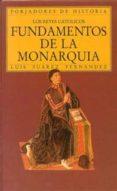 FUNDAMENTOS DE LA MONARQUIA. LOS REYES CATOLICOS - 9788432125119 - LUIS SUAREZ FERNANDEZ