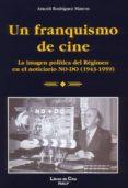 UN FRANQUISMO DE CINE: LA IMAGEN POLITICA DEL REGIMEN EN EL NOTIC IARIO NO-DO 1943-1959 - 9788432136719 - ARACELI RODRIGUEZ MATEOS