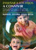 ENSEÑAR A LOS HIJOS A CONVIVIR: GUIA PRACTICA PARA DINAMIZAR ESCU ELAS DE PADRES Y ABUELOS - 9788433024619 - MANUEL SEGURA