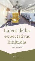 LA ERA DE LAS EXPECTATIVAS LIMITADAS - 9788434423619 - PAUL KRUGMAN