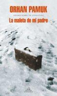 LA MALETA DE MI PADRE - 9788439794219 - ORHAN PAMUK