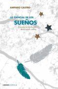 LO ESENCIAL DE LOS SUEÑOS - 9788448047719 - AMPARO CASTRO