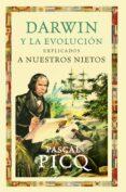 darwin y la evolucion explicados a nuestros nietos-pascal picq-9788449324819