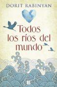 TODOS LOS RIOS DEL MUNDO - 9788466661119 - DORIT RABINYAN