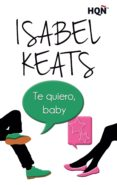 TE QUIERO, BABY - 9788468761619 - ISABEL KEATS