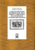 catalogo razonado de impresos del siglo xviii en la biblioteca de la fundacion universitaria española-isabel balsinde-cristina gonzalez-9788473929219