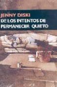 DE LOS INTENTOS DE PERMANECER QUIETO - 9788477652519 - JENNY DISKI