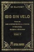 ISIS SIN VELO (T.IV). LA CLAVE DE LOS MISTERIOS DE LA CIENCIA Y T EOLOGIA; ANTIGUAS Y MODERNAS - 9788479100919 - H.P. BLAVATSKY