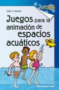 JUEGOS PARA LA ANIMACION DE ESPACIOS ACUATICOS - 9788483169919 - VICTOR J. VENTOSA