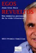 EGOS REVUELTOS: UNA MEMORIA PERSONAL DE LA VIDA LITERARIA (XXII P REMIO COMILLAS) - 9788483832219 - JUAN CRUZ RUIZ