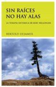SIN RAICES NO HAY ALAS: LA TERAPIA SISTEMICA DE BERT HELLINGER (4ª ED.) - 9788489957619 - BERTOLD ULSAMER
