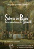 SABORES DEL PASADO: LA COCINA EN TIEMPOS DE CARLOS III - 9788494565519 - GREGORIO SANCHEZ MECO