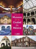 GUIA DE MUSEOS EN LA CIUDAD DE MÉXICO - 9788494603419 - VV.AA.