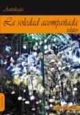 LA SOLEDAD ACOMPAÑADA: RELATOS DE LA ESCRITURA DESATADA - 9788494750519 - VV.AA.