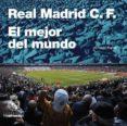 REAL MADRID C.F.: EL MEJOR EQUIPO DEL MUNDO - 9788494753619 - ANTONIO PAPELL