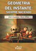 GEOMETRIA DEL INSTANTE: SIEMPRE NACIENDO - 9788496002319 - JOSE GUSTAVO ARCA SILVA