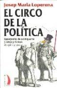EL CIRCO DE LA POLITICA: ESPERPENTO DE POLITIQUEROS Y OTROS PROCE RES DE QUITA Y PON - 9788496495319 - JOSEP MARIA LOPERENA