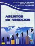 ASUNTOS DE NEGOCIOS: 100 ACTIVIDADES DE DISCUSION PARA LA ENSEÑAN ZA DE ESPAÑOL DE LOS NEGOCIOS - 9788498481419 - VV.AA.