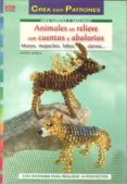 ANIMALES EN RELIEVE CON CUENTAS Y ABALORIOS: MONOS, MAPACHES, LOB OS, CIERVOS (CREA CON PATRONES) - 9788498741919 - INGRID MORAS