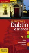 UN CORTE VIAJE A DUBLIN E IRLANDA 2017 (GUIARAMA COMPACT) - 9788499358819 - ELISA BLANCO BARBA