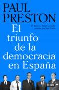 EL TRIUNFO DE LA DEMOCRACIA EN ESPAÑA: DE FRANCO A FELIPE GONZALEZ PASANDO POR JUAN CARLOS - 9788499929019 - PAUL PRESTON