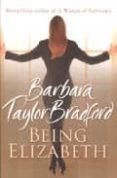BEING ELIZABETH - 9780007305629 - BARBARA TAYLOR BRADFORT