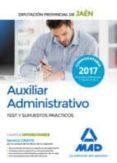 AUXILIAR ADMINISTRATIVO DE LA DIPUTACION PROVINCIAL DE JAEN. TEST Y SUPUESTOS PRACTICOS - 9788414210529 - VV.AA.