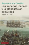 Libros en línea para descargar LOS IMPERIOS IBÉRICOS Y LA GLOBALIZACIÓN DE EUROPA de BARTOLOMÉ YUN CASALILLA in Spanish PDF MOBI