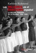 LAS MUJERES EN EL FASCISMO ESPAÑOL: LA SECCION FEMENINA DE LA FAL ANGE, 1943-1959 - 9788420647029 - KATHLEEN RICHMOND