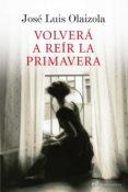 VOLVERÁ A REÍR LA PRIMAVERA (EBOOK) - 9788427038929 - JOSE LUIS OLAIZOLA