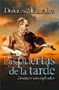 LAS PUERTAS DE LA TARDE: ENVEJECER CON ESPLENDOR - 9788429317329 - DOLORES ALEIXANDRE