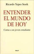 ENTENDER EL MUNDO DE HOY: CARTAS A UN JOVEN ESTUDIANTE - 9788432130229 - RICARDO YEPES STORK
