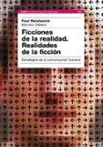 FICCIONES DE LA REALIDAD: REALIDADES DE LA FICCION: ESTRATEGIAS D E LA COMUNICACION HUMANA - 9788449321429 - PAUL WATZLAWICK