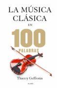 LAS 100 PALABRAS DE LA MUSICA CLASICA - 9788449328329 - THIERRY GEFFROTIN