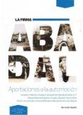 LA FIRMA ABADAL: APORTACIONES A LA AUTOMOCION: GARAJES Y TALLERES ABADAL/CARROCERÍAS ABADAL/ABADAL Y Cª/ABADAL-BUICK/IMPERIA-ABADAL-HUPMOBILE/MOTOR DE AVIACION ABADAL//PATENTES ABADAL/ESCUDERIA ABADAL - 9788461620029 - BERNARDO VALADES COBEÑAS