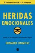 HERIDAS EMOCIONALES: SANAR EL PASADO PARA UN MAÑANA MEJOR - 9788466651929 - BERNARDO STAMATEAS