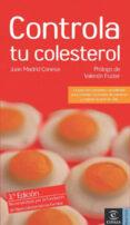 CONTROLA TU COLESTEROL (3ª ED.) - 9788467018929 - JUAN MADRID CONESA