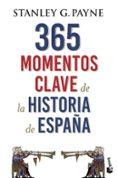 365 MOMENTOS CLAVE DE LA HISTORIA DE ESPAÑA - 9788467054729 - STANLEY G. PAYNE