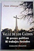 VALLE DE LOS CAIDOS: NI PRESOS POLITICOS NI TRABAJOS FORZADOS - 9788473780629 - JUAN BLANCO