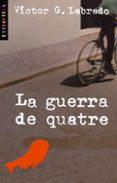 (PE) LA GUERRA DE QUATRE - 9788476606629 - VICTOR G. LABRADO