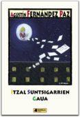 ITZAL SUNTSIGARRIEN GAUA - 9788476814529 - AGUSTIN FERNANDEZ PAZ