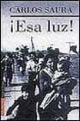 ¡ESA LUZ! - 9788481092929 - CARLOS SAURA
