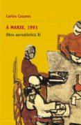A MARXE, 1993: OBRA XORNALISTICA II - 9788482888729 - CARLOS CASARES