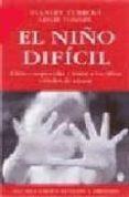 EL NIÑO DIFICIL: COMO COMPRENDER Y TRATAR A LOS NIÑOS DIFICILES D E EDUCAR - 9788489778429 - STANLEY TURECKI