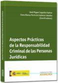 ASPECTOS PRACTICOS DE LA RESPONSABILIDAD CRIMINAL DE LAS PERSONAS JURIDICAS - 9788490590829 - JOSE MIGUEL ZUGALDIA ESPINAR