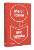 MEJOR LIDERAR QUE MANDAR - 9788494057229 - JORGE CUERVO CIMADEVILLA
