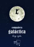 COMPAÑERA GALACTICA - 9788494567629 - DIEGO OJEDA