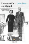 CONSPIRACION EN MADRID: LA HISTORIA OCULTA DE LOS DUQUES DE WINDSOR - 9788494618529 - JAVIER JUAREZ