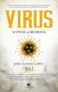 virus: ni vivos ni muertos-jose antonio lopez guerrero-9788494778629